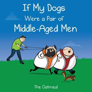 If My Dogs Were Middle Aged Men