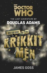 Doctor Who and the Krikketmen by Douglas Adams and James Goss