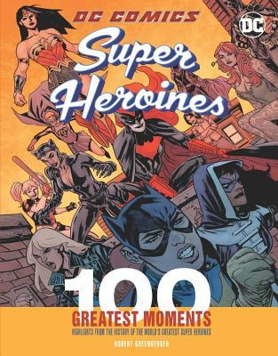 DC Comics Super Heroines 100 Greatest Moments
